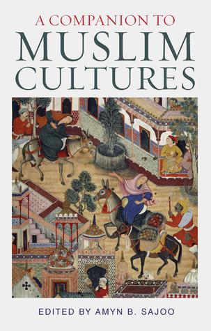 A Companion to Muslim Cultures  by  Amyn B. Sajoo