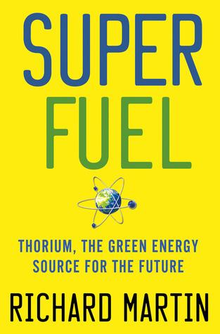 SuperFuel: Thorium, the Green Energy Source for the Future Richard  Martin