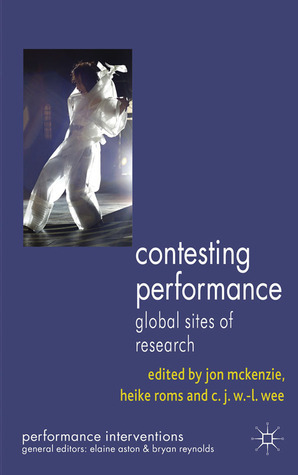 Contesting Performance: Global Sites of Research  by  Jon McKenzie