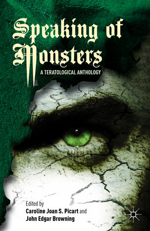Speaking of Monsters: A Teratological Anthology  by  Caroline Joan S. Picart