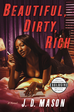 Beautiful, Dirty, Rich: A Novel J.D. Mason