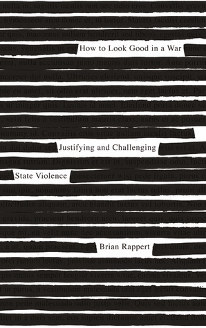 How to Look Good in a War: Justifying and Challenging State Violence  by  Brian Rappert