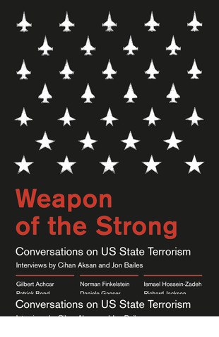 Weapon of the Strong: Conversations on US State Terrorism Jon Bailes