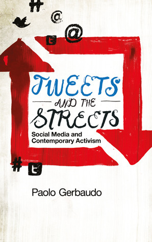 Tweets and the Streets: Social Media and Contemporary Activism Paolo Gerbaudo