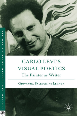 Carlo Levis Visual Poetics: The Painter as Writer  by  Giovanna Faleschini Lerner