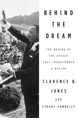 Behind the Dream: The Making of the Speech that Transformed a Nation Clarence B. Jones