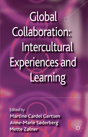 Global Collaboration: Intercultural Experiences and Learning Martine Cardel Gertsen
