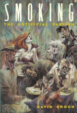 Smoking: The Artificial Passion  by  David Krogh