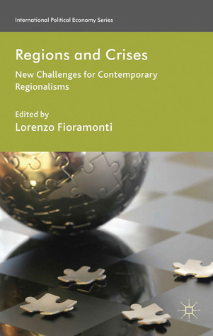 Regions and Crises: New Challenges for Contemporary Regionalisms Lorenzo Fioramonti