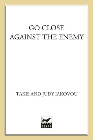 Go Close Against the Enemy Takis Iakovou