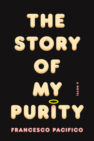 The Story of My Purity: A Novel Francesco Pacifico