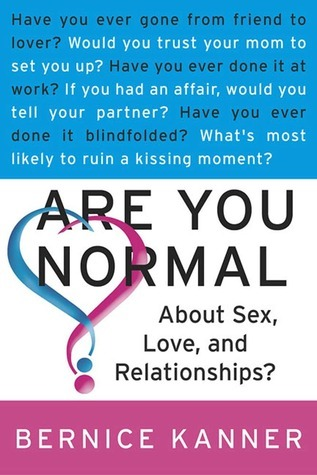 Are You Normal About Sex, Love, and Relationships? Bernice Kanner