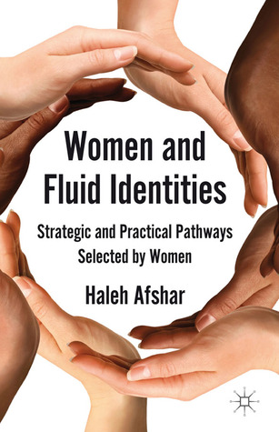 Women and Fluid Identities: Strategic and Practical Pathways Selected  by  Women by Haleh Afshar