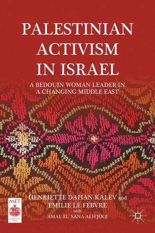 Arab Women in Israel and Palestine: Bedouin Female Leadership in a Changing Middle East Henriette Dahan-Kalev