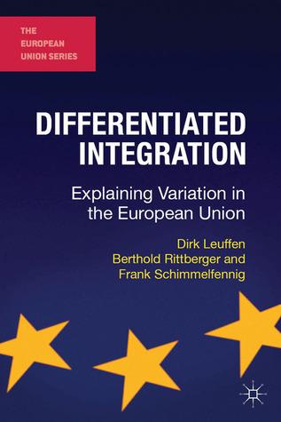 Differentiated Integration: Explaining Variation in the European Union Dirk Leuffen