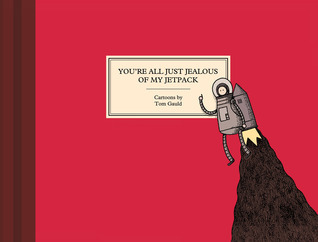 Youre All Just Jealous of My Jetpack  by  Tom Gauld