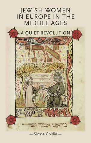 Jewish Women in Europe in the Middle Ages: A Quiet Revolution  by  Simha Goldin