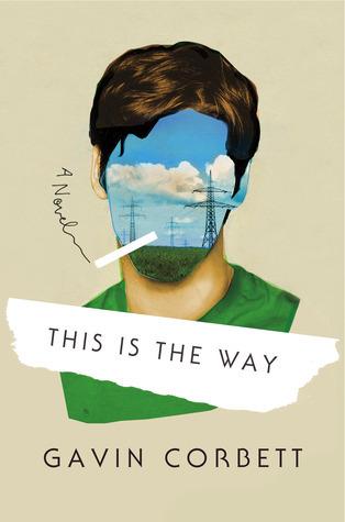 This Is the Way: A Novel Gavin Corbett