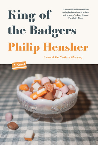 King of the Badgers: A Novel Philip Hensher