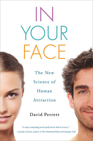 In Your Face: The New Science of Human Attraction  by  David Perrett