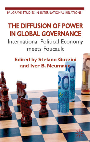 The Diffusion of Power in Global Governance: International Political Economy meets Foucault  by  Stefano Guzzini
