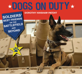 Dogs on Duty: Soldiers Best Friends on the Battlefield and Beyond  by  Dorothy Hinshaw Patent