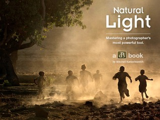 Natural Light: Mastering a Photographers Most Powerful Tool  by  Mitchell Kanashkevich
