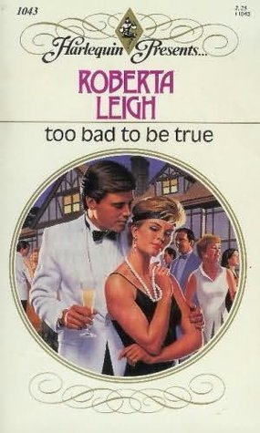 Too Bad To Be True (Harlequin Presents, No 1043) Roberta Leigh