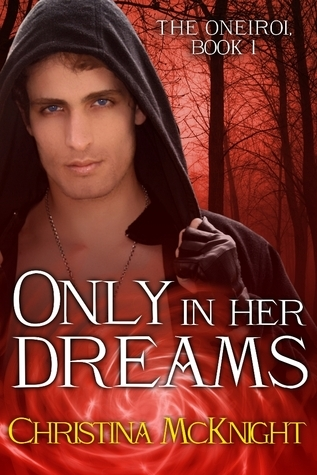 Only In Her Dreams (The Oneiroi, #1) Christina McKnight