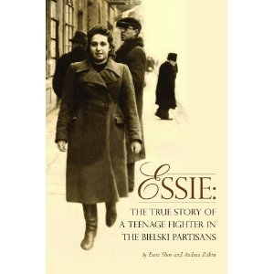 Essie: The True Story of a Teenage Fighter in the Bielski Partisans  by  Essie Shor