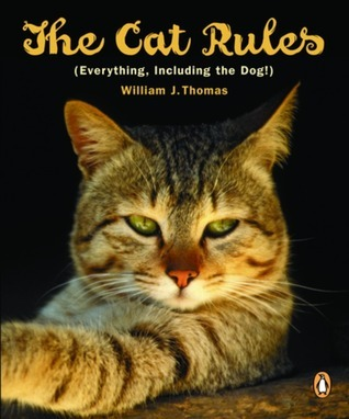Cat Rules: Everything Including The Dog  by  William S. Thomas