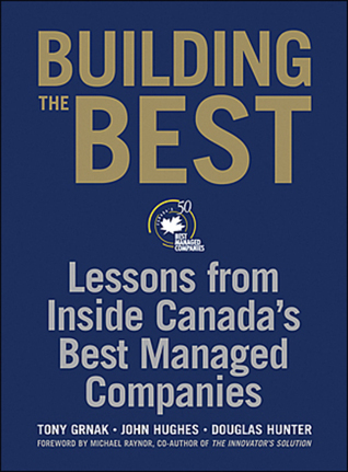 Building the Best: Lessons From Inside Canadas Best Managed Companies Tony Grnak