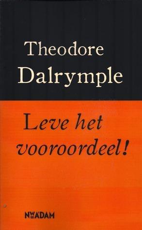Leve het vooroordeel! De noodzaak van vooropgezette ideeën Theodore Dalrymple