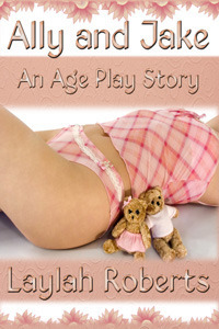 Ally and Jake: An Ageplay Story Laylah Roberts