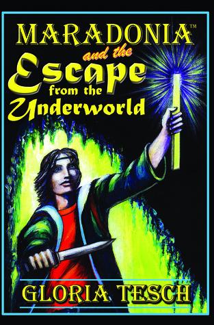 Maradonia and the Escape from the Underworld (Book 2) Gloria Tesch