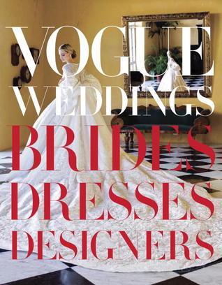 Vogue Weddings: Brides, Dresses, Designers  by  Hamish Bowles