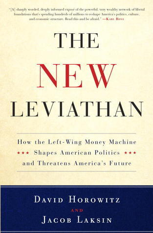 The New Leviathan: How the Left-Wing Money-Machine Shapes American Politics and Threatens Americas Future David Horowitz