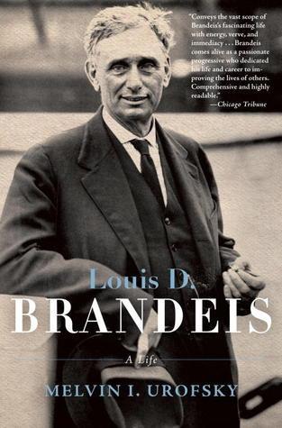 Louis D. Brandeis: A Life  by  Melvin I. Urofsky
