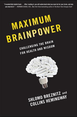 Maximum Brainpower: Challenging the Brain for Health and Wisdom Shlomo Breznitz