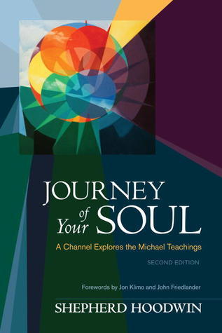 Journey of Your Soul: A Channel Explores the Michael Teachings Shepherd Hoodwin