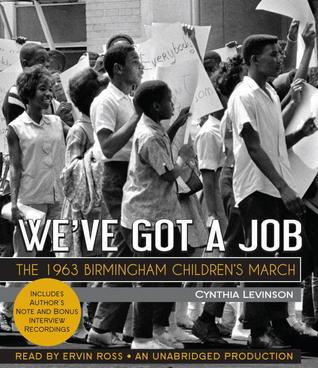 Weve Got a Job: The 1963 Birmingham Childrens March  by  Cynthia Levinson