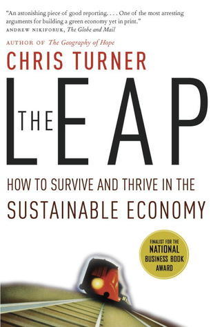 The Leap: How to Survive and Thrive in the Sustainable Economy Chris Turner