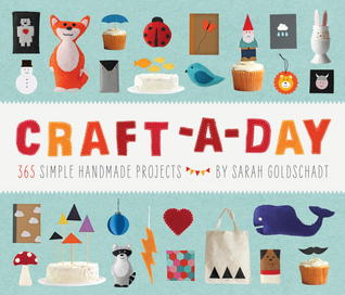 Craft-a-Day: 365 Simple Handmade Projects Sarah Goldschadt