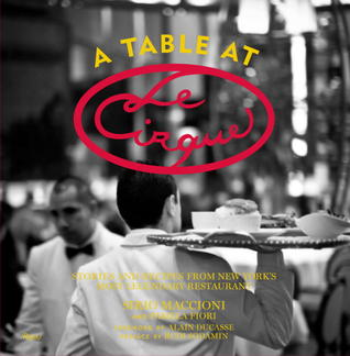 A Table at Le Cirque: Stories and Recipes from New Yorks Most Legendary Restaurant  by  Sirio Maccioni