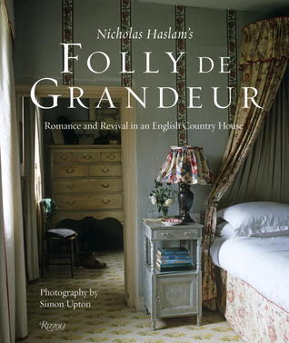 Nicky Haslams Folly De Grandeur: Romance and Revival in an English Country House  by  Nicholas Haslam