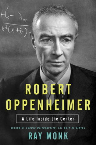 Robert Oppenheimer: A Life Inside the Center  by  Ray Monk