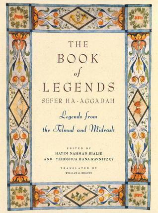 The Book of Legends/Sefer Ha-Aggadah: Legends from the Talmud and Midrash Hayyim Nahman Bialik
