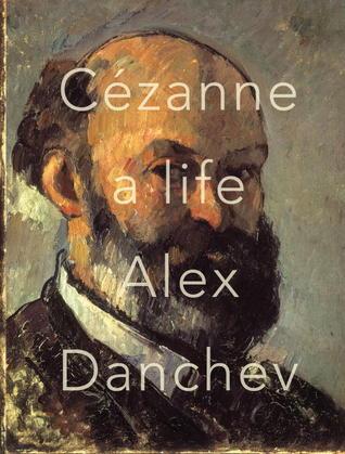 Cezanne: A Life  by  Alex Danchev
