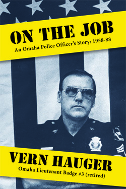 On The Job: An Omaha Police Officers Story: 1958-88  by  Vern Hauger