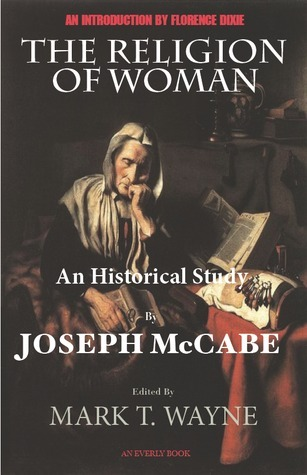 The Religion of Woman: An Historical Study (Edited, Annotated)  by  Joseph McCabe